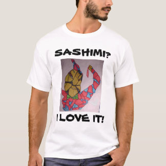 SASHIMI?, I LOVE IT! T-Shirt