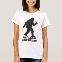 Sasquatch - Leave Me Alone Already T-shirt
