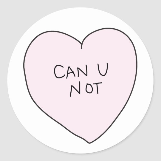 Sassy Heart: Can U Not Classic Round Sticker
