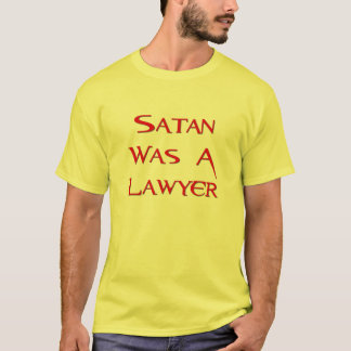 Satan Was A Lawyer T-Shirt