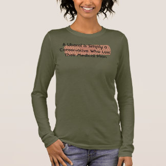Satirical Statement About Liberals & Conservatives Long Sleeve T-Shirt