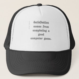Satisfaction comes from completing a good game. trucker hat