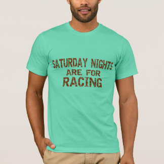 Saturday Nights Are For Racing T-Shirt