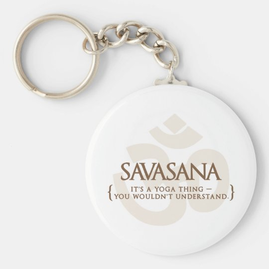 Savasana It's A Yoga Thing You Wouldn't Understand Basic Round Button Key Ring
