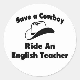 Save a Cowboy .. Ride an English Teacher Round Stickers