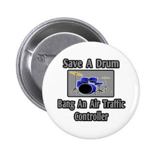 Save a Drum Bang an Air Traffic Controller Pin