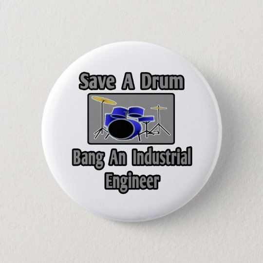 Save a Drum...Bang an Industrial Engineer 6 Cm Round Badge