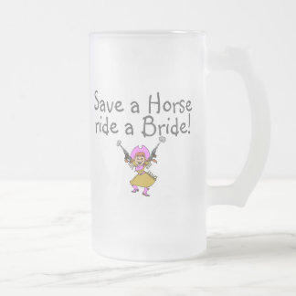 Save a Horse Ride a Bride Frosted Glass Mug