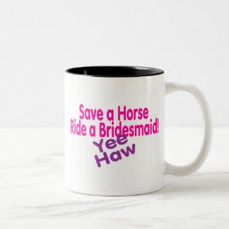 Save A Horse Ride A Bridesmaid Yee Haw Mugs