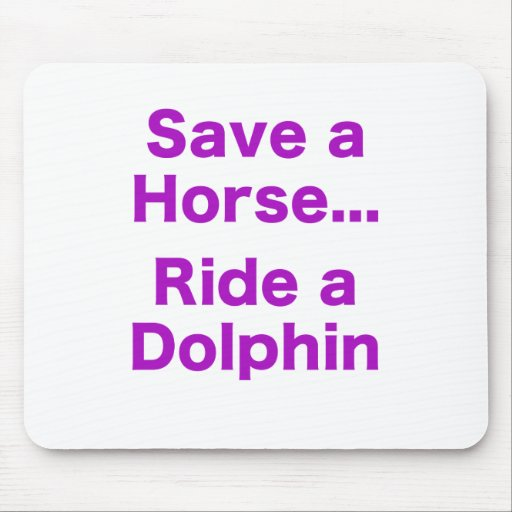 Save a Horse... Ride a Dolphin Mousepads
