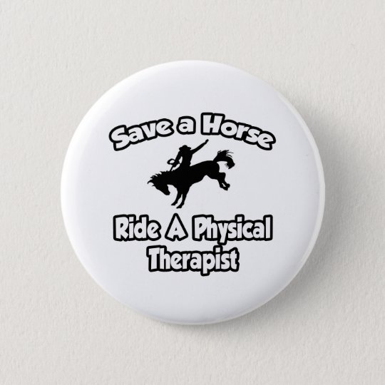Save a Horse, Ride a Physical Therapist 6 Cm Round Badge