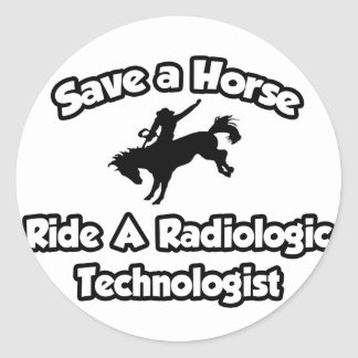 Save a Horse, Ride a Radiologic Technologist Stickers