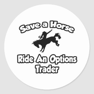 Save a Horse, Ride an Options Trader Round Sticker