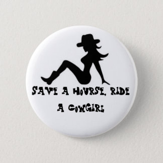 Save a hourse, ride a Cowgirl 6 Cm Round Badge