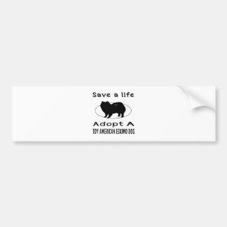 Save a life adopt a Toy American Eskimo Dog Bumper Sticker