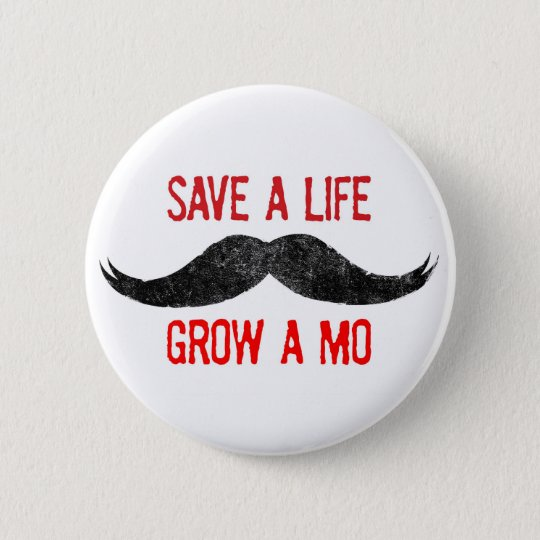 Save A Life - Grow A Mo - Cancer Awareness 6 Cm Round Badge