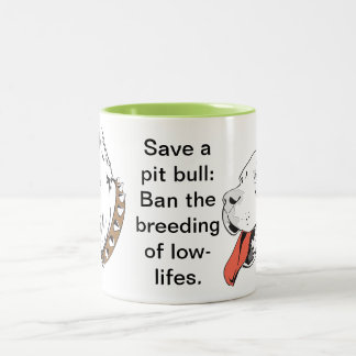 Save a Pit Bull: Ban the Breeding of Low-Lifes Two-Tone Coffee Mug