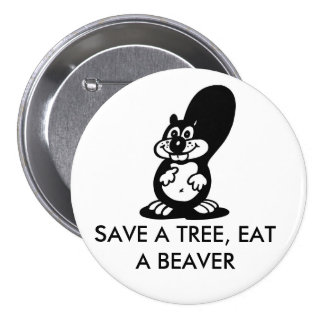 Save a Tree, Eat a Beaver 7.5 Cm Round Badge