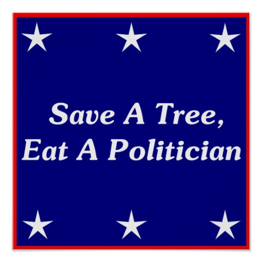 Save A Tree, Eat A Politician Print