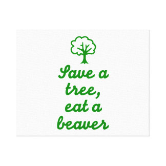 Save a tree eat beaver stretched canvas prints