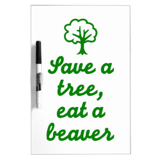 Save a tree eat beaver Dry-Erase board