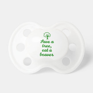 Save a tree eat beaver pacifiers