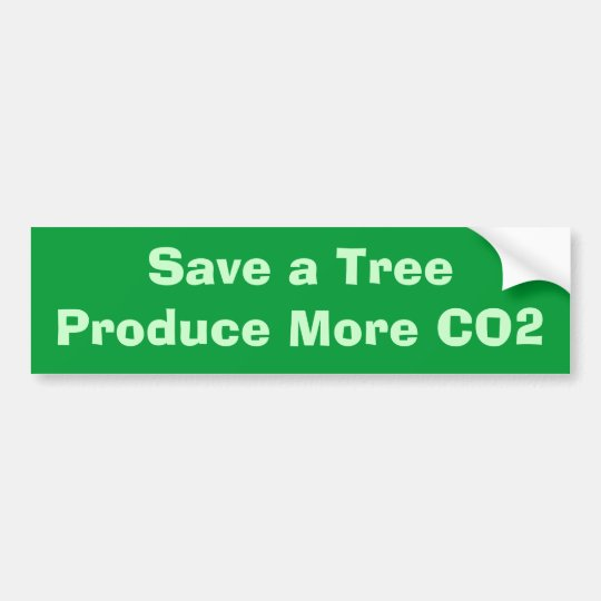Save a TreeProduce More CO2 Bumper Sticker