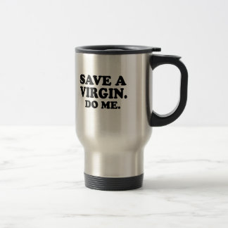 SAVE A VIRGIN. DO ME. STAINLESS STEEL TRAVEL MUG