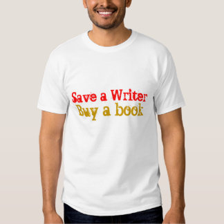 Save a Writer, Buy a book T-shirts