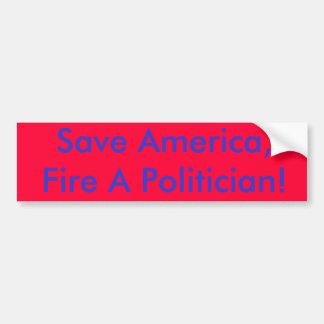 Save America,Fire A Politician! Bumper Sticker