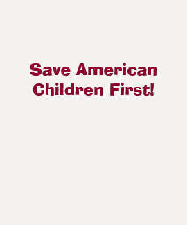 Save American Children First!-T-Shirt T-shirts