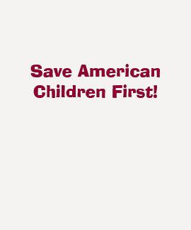 Save American Children First!-T-Shirt T-shirts