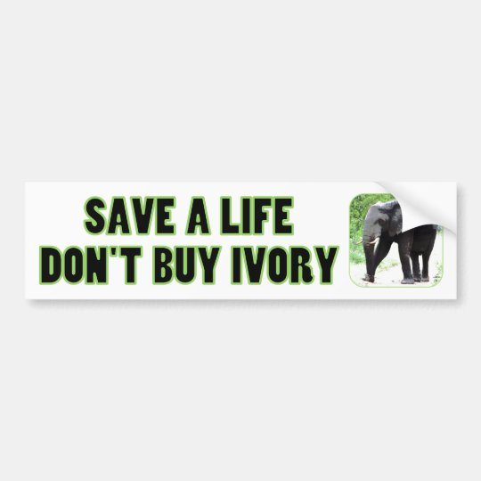 Save an Elephant's Life, Don't Buy Ivory Bumper Sticker