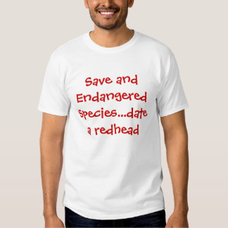 Save and Endangered Species...date a redhead Shirt