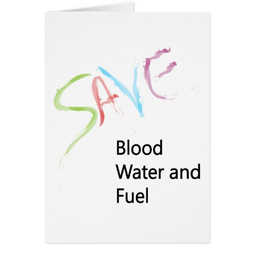 SAVE Blood, Water and Fuel! Card