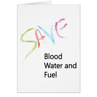 SAVE Blood, Water and Fuel! Greeting Card