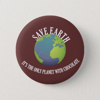 save earth it's the only planet with chocolate 6 cm round badge