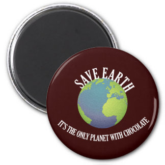 save earth it's the only planet with chocolate 6 cm round magnet