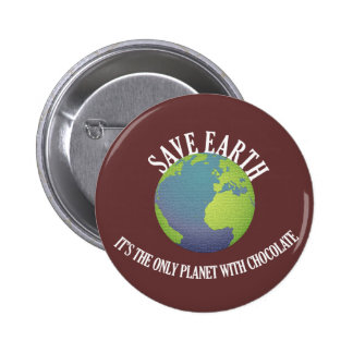 save earth it's the only planet with chocolate pinback buttons