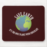 save earth it's the only planet with chocolate mouse pad