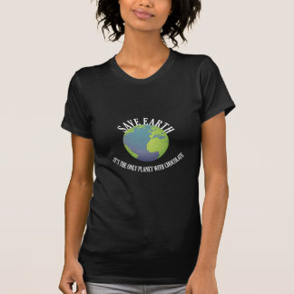 save earth it's the only planet with chocolate t-shirt