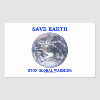Save Earth Stop Global Warming (Blue Marble Earth) Rectangular Sticker