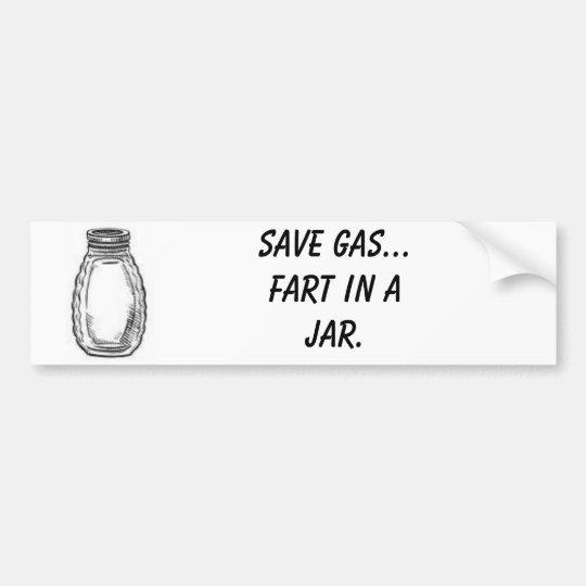 Save gas... fart in a jar. bumper sticker