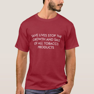 SAVE LIVES STOP THE GROWTH AND SALE OF ALL TOBA... T-Shirt