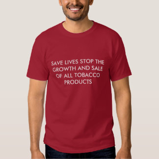 SAVE LIVES STOP THE GROWTH AND SALE OF ALL TOBA... T-SHIRTS