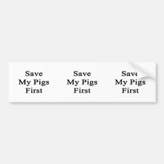 Save My Pigs First Bumper Stickers