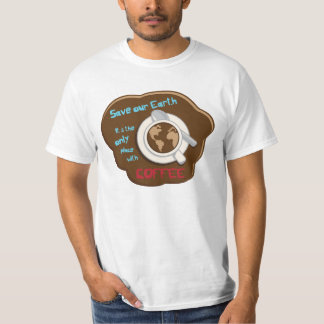 Save Our Earth Funny Coffee Value T-Shirt