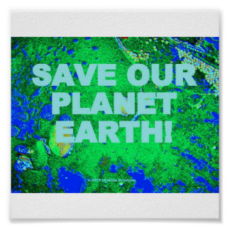 SAVE OUR PLANET EARTH! POSTER