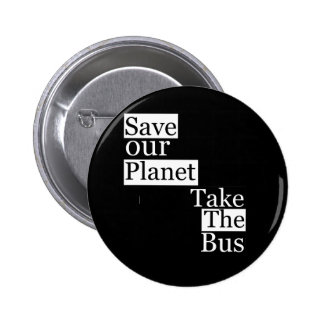 Save our Planet, take a bus 6 Cm Round Badge
