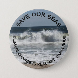 Save our Seas, Climate Change is Real & Dangerous 7.5 Cm Round Badge